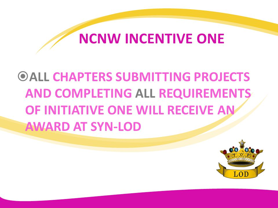 NCNW INCENTIVE ONE ALL CHAPTERS SUBMITTING PROJECTS AND COMPLETING ALL REQUIREMENTS OF INITIATIVE ONE WILL RECEIVE AN AWARD AT SYN-LOD.