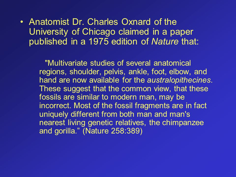 Anatomist Dr. Charles Oxnard of the University of Chicago claimed in a paper published in a 1975 edition of Nature that: