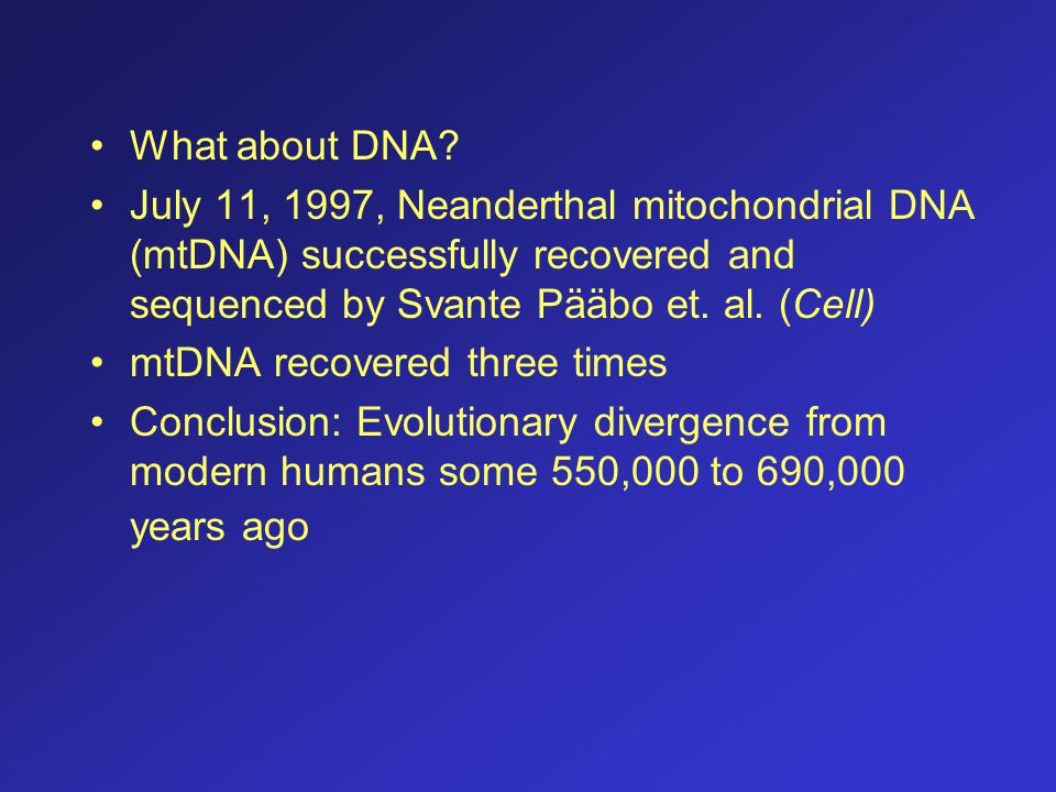 What about DNA July 11, 1997, Neanderthal mitochondrial DNA (mtDNA) successfully recovered and sequenced by Svante Pääbo et. al. (Cell)