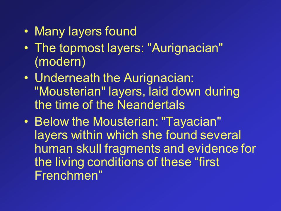 Many layers found The topmost layers: Aurignacian (modern)