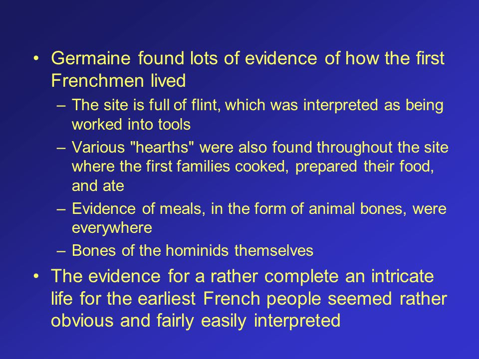 Germaine found lots of evidence of how the first Frenchmen lived