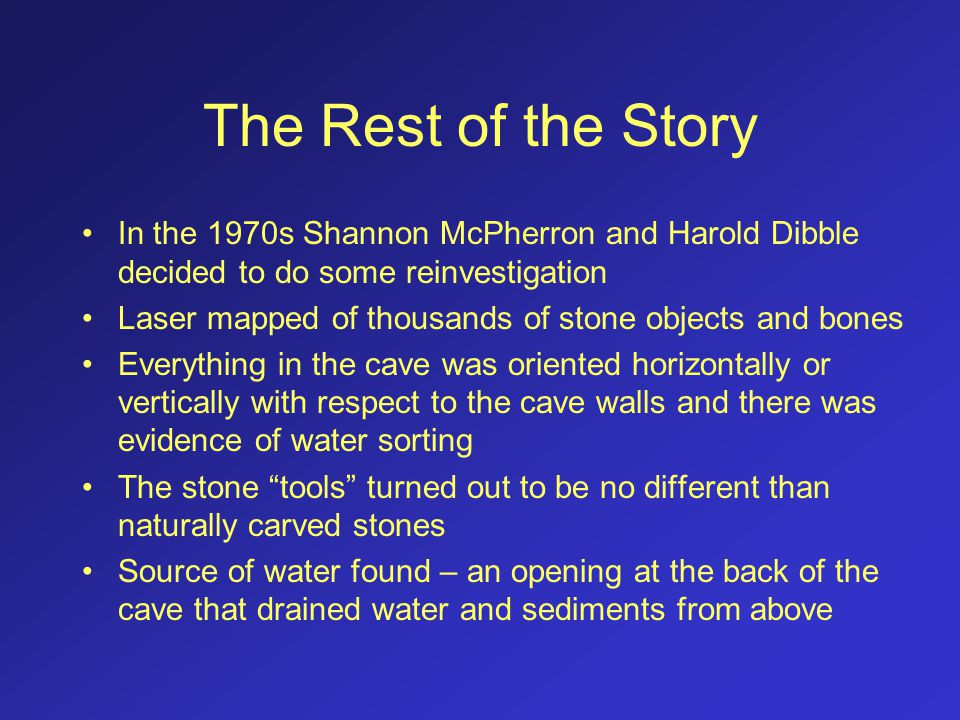 The Rest of the Story In the 1970s Shannon McPherron and Harold Dibble decided to do some reinvestigation.