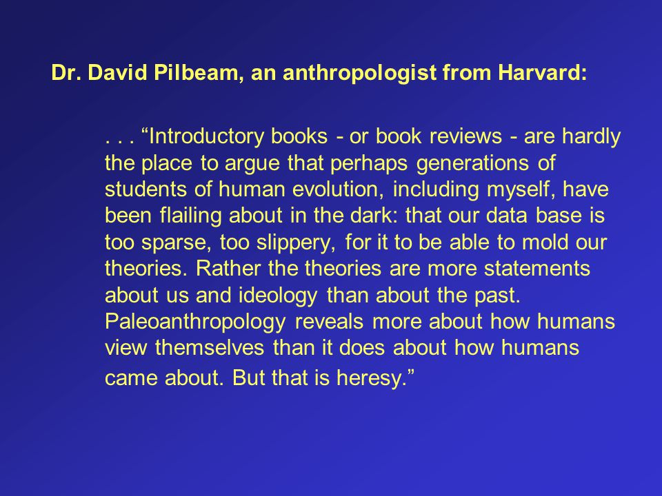 Dr. David Pilbeam, an anthropologist from Harvard: