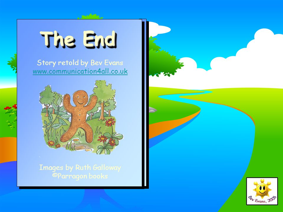 The End Story retold by Bev Evans www.communication4all.co.uk