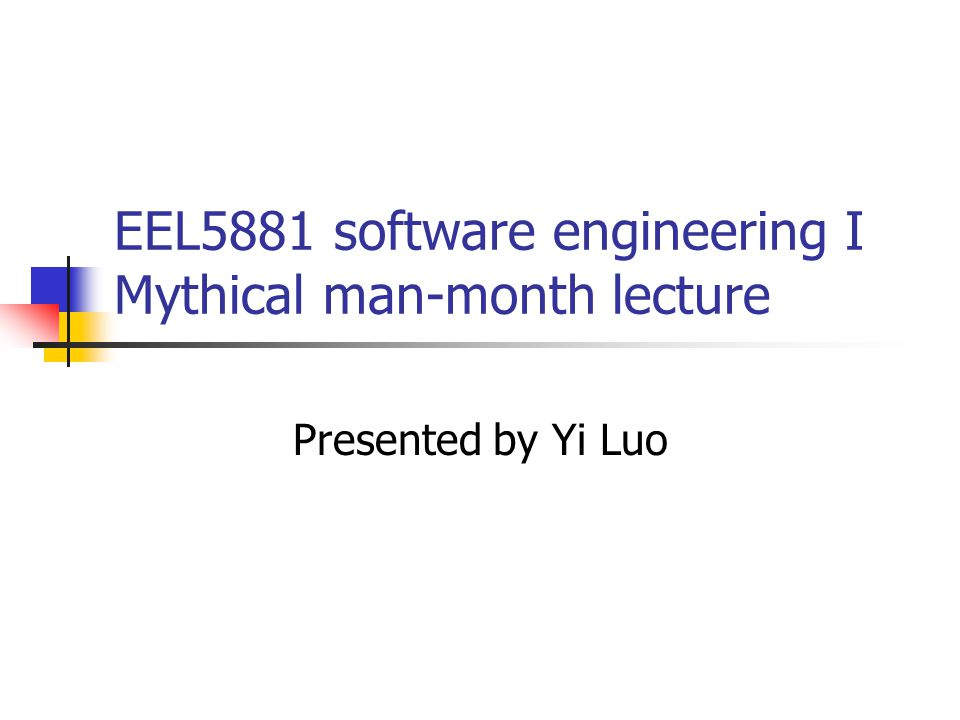 EEL5881 software engineering I Mythical man-month lecture