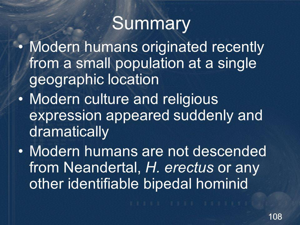 Summary Modern humans originated recently from a small population at a single geographic location.