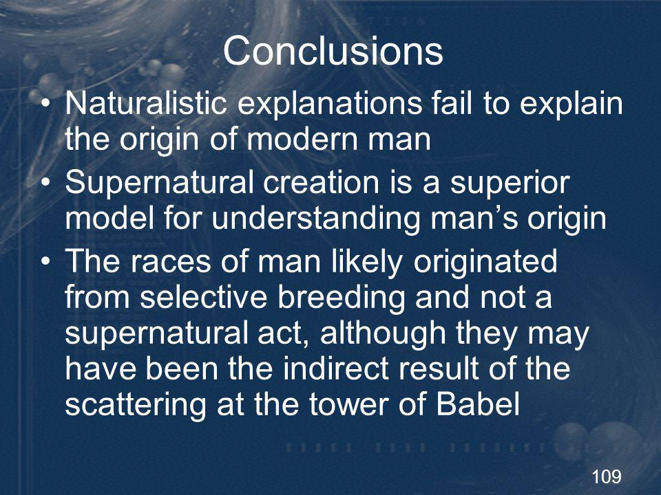 Conclusions Naturalistic explanations fail to explain the origin of modern man.