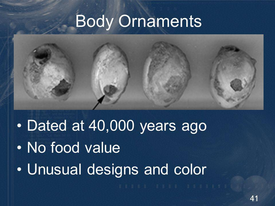 Body Ornaments Dated at 40,000 years ago No food value