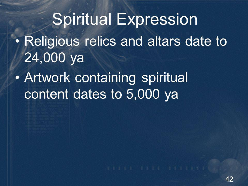 Spiritual Expression Religious relics and altars date to 24,000 ya