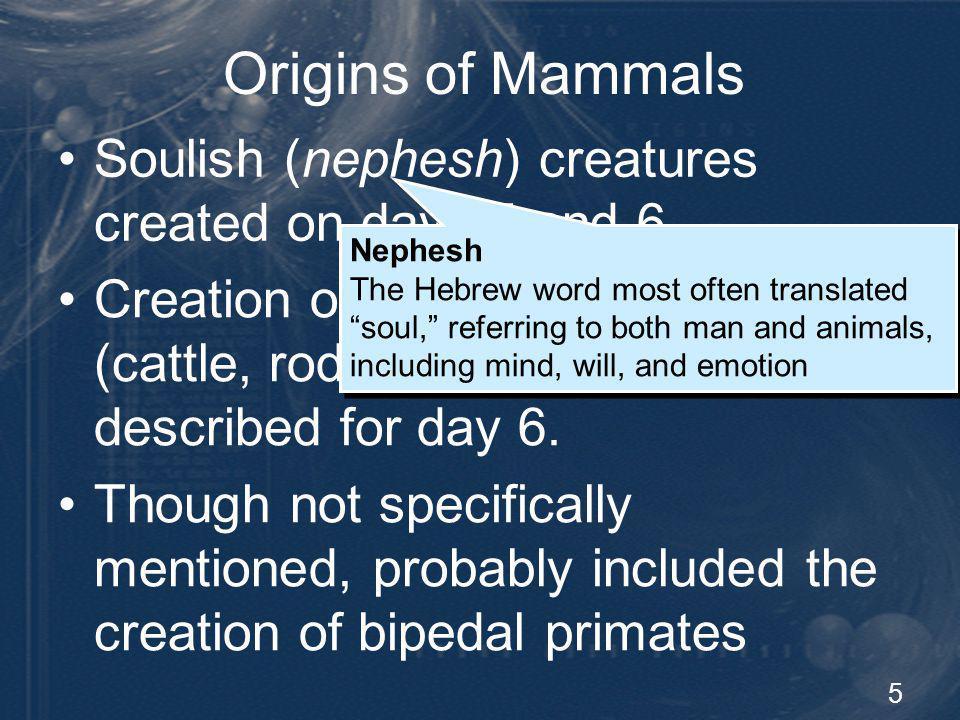 Origins of Mammals Soulish (nephesh) creatures created on days 5 and 6