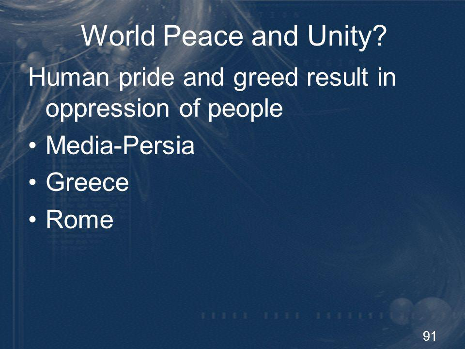 World Peace and Unity Human pride and greed result in oppression of people. Media-Persia. Greece.