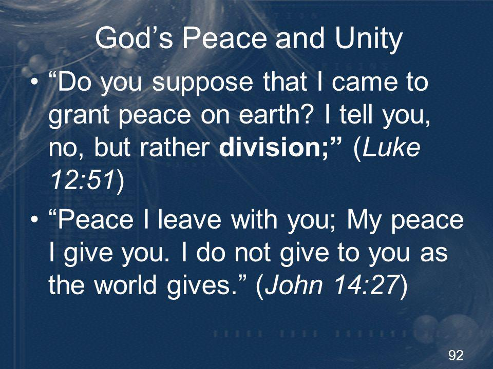 God's Peace and Unity Do you suppose that I came to grant peace on earth I tell you, no, but rather division; (Luke 12:51)