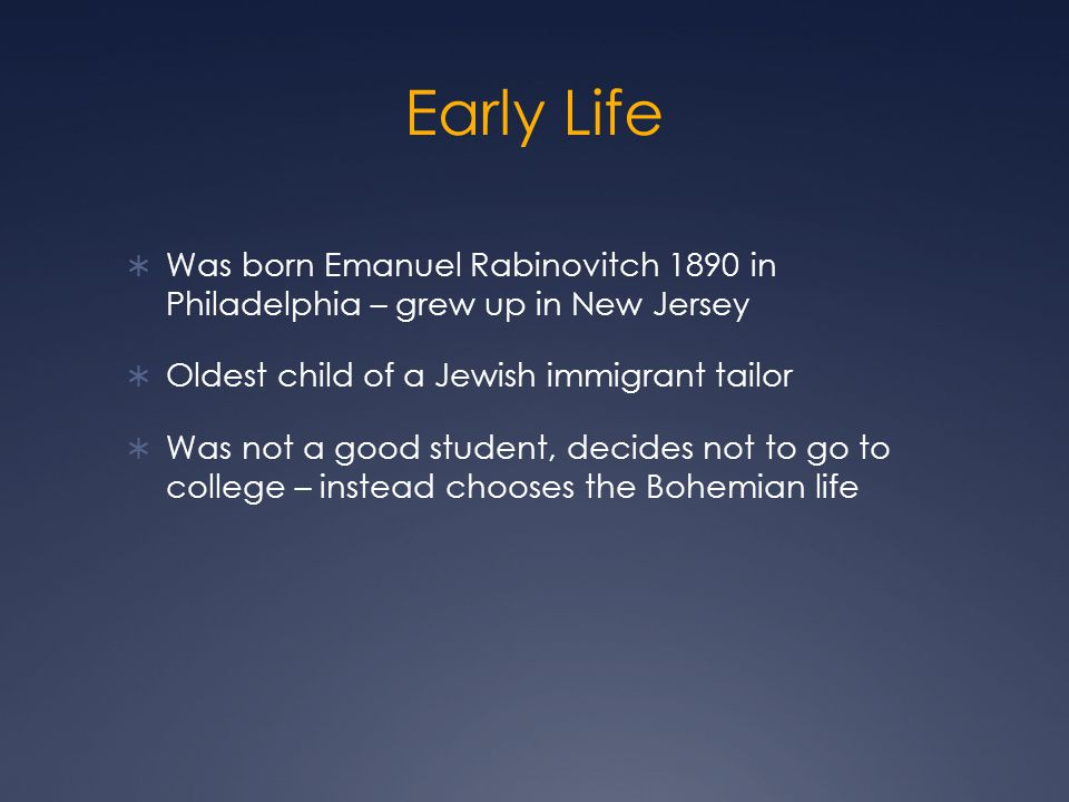 Early Life Was born Emanuel Rabinovitch 1890 in Philadelphia – grew up in New Jersey. Oldest child of a Jewish immigrant tailor.
