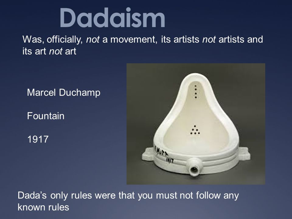 Dadaism Was, officially, not a movement, its artists not artists and its art not art. Marcel Duchamp.