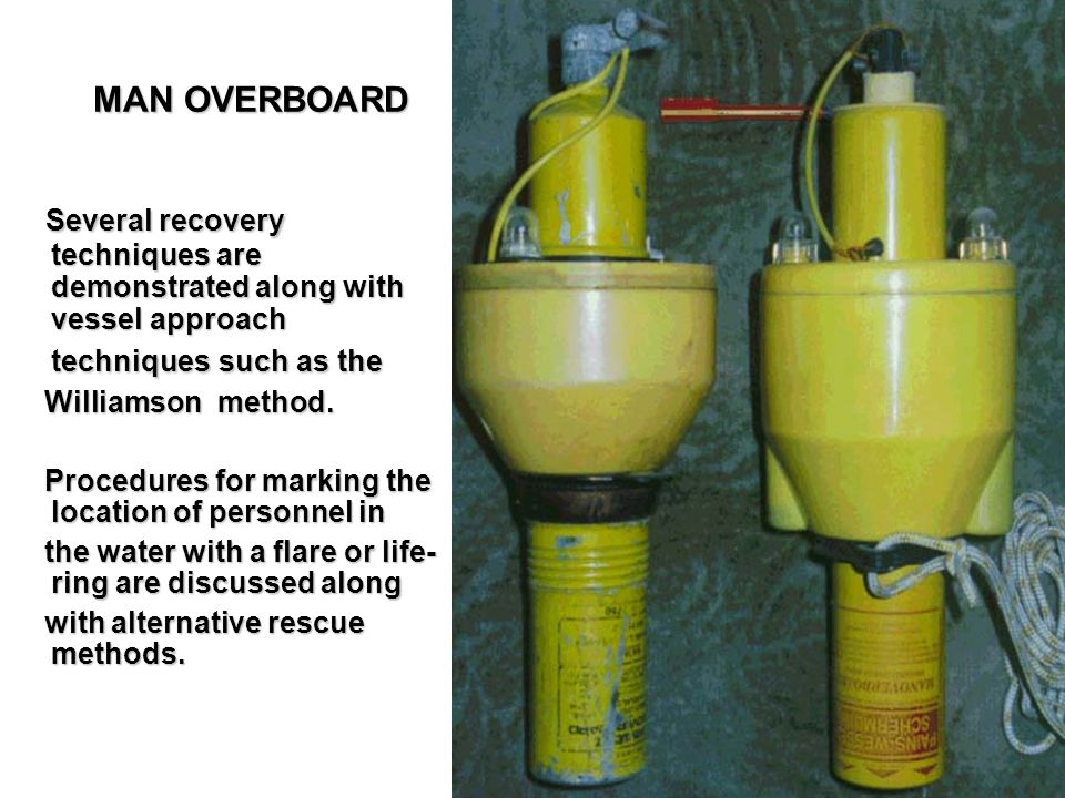 MAN OVERBOARD Several recovery techniques are demonstrated along with vessel approach techniques such as the.