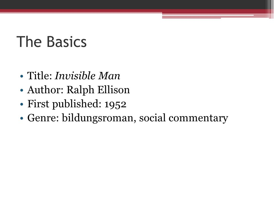 The Basics Title: Invisible Man Author: Ralph Ellison