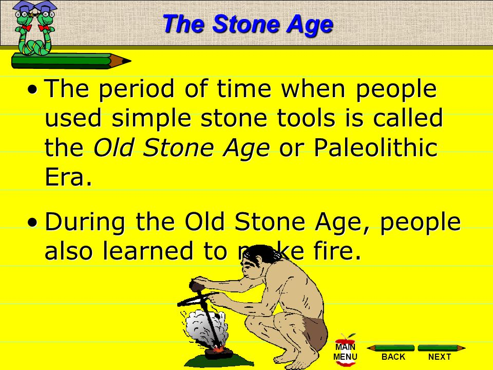 The Stone Age The period of time when people used simple stone tools is called the Old Stone Age or Paleolithic Era.