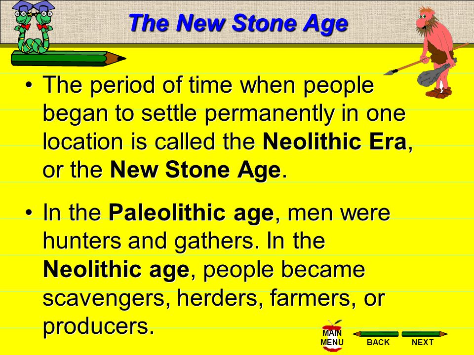 The New Stone Age The period of time when people began to settle permanently in one location is called the Neolithic Era, or the New Stone Age.
