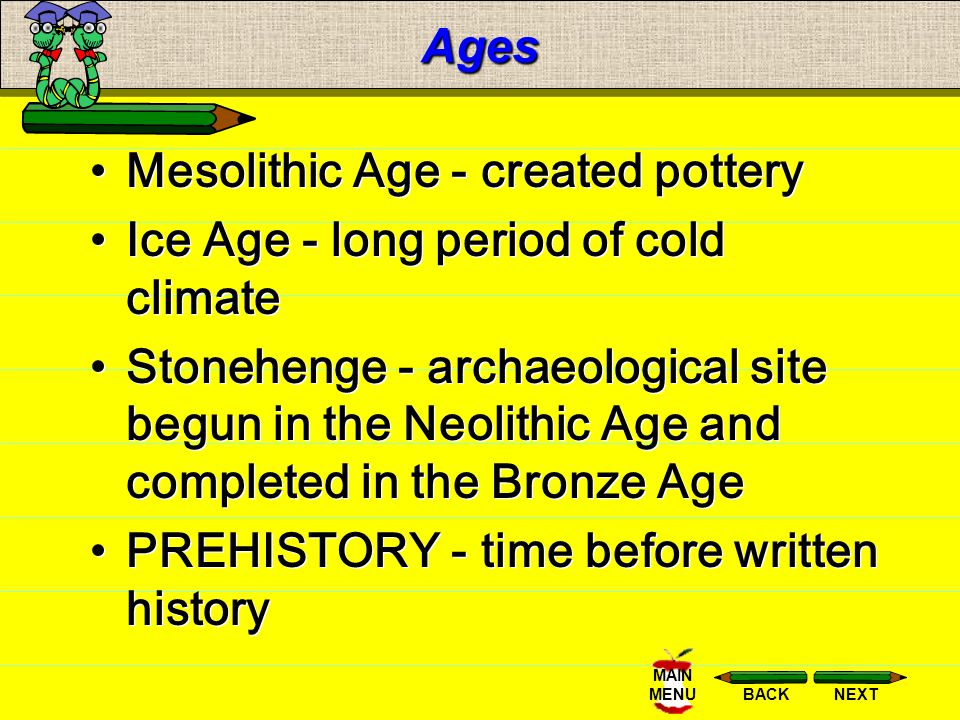 Ages Mesolithic Age - created pottery. Ice Age - long period of cold climate.