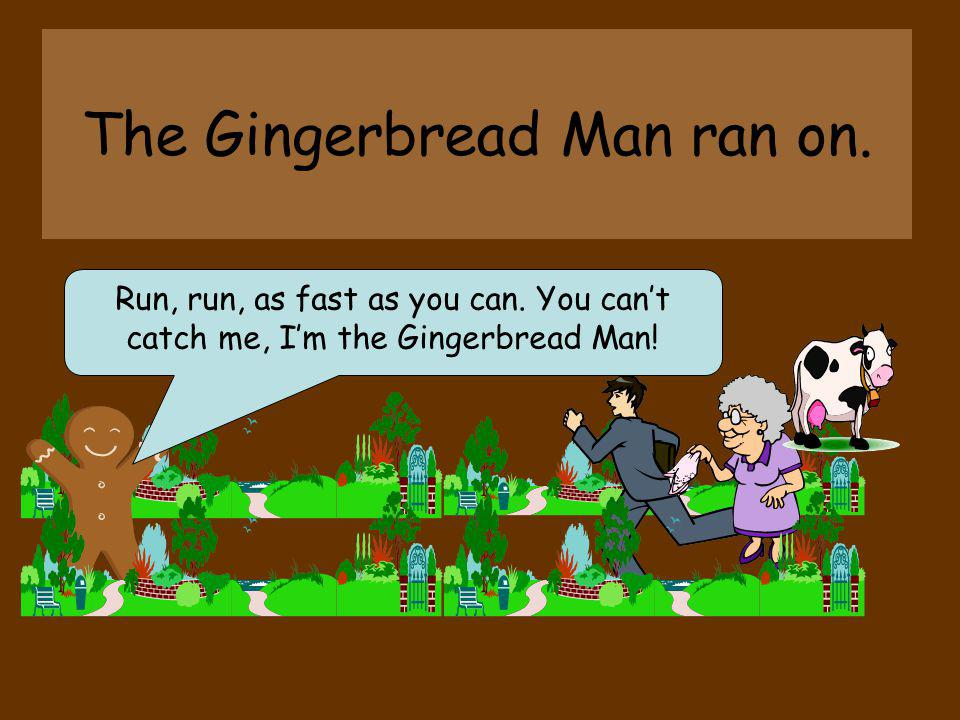 The Gingerbread Man ran on.