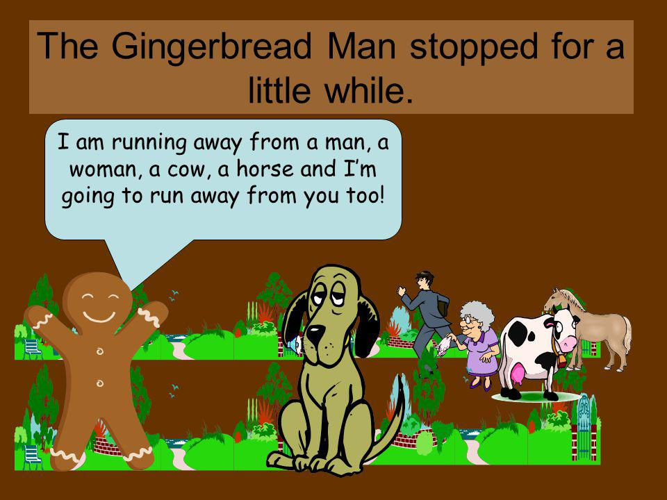 The Gingerbread Man stopped for a little while.