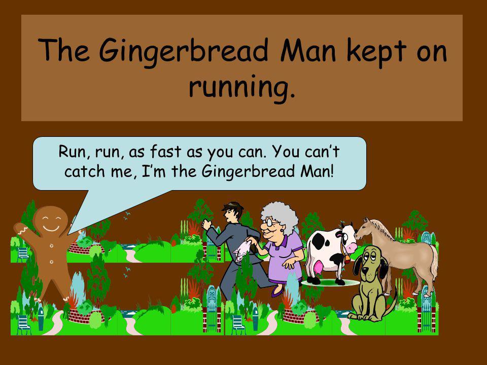 The Gingerbread Man kept on running.