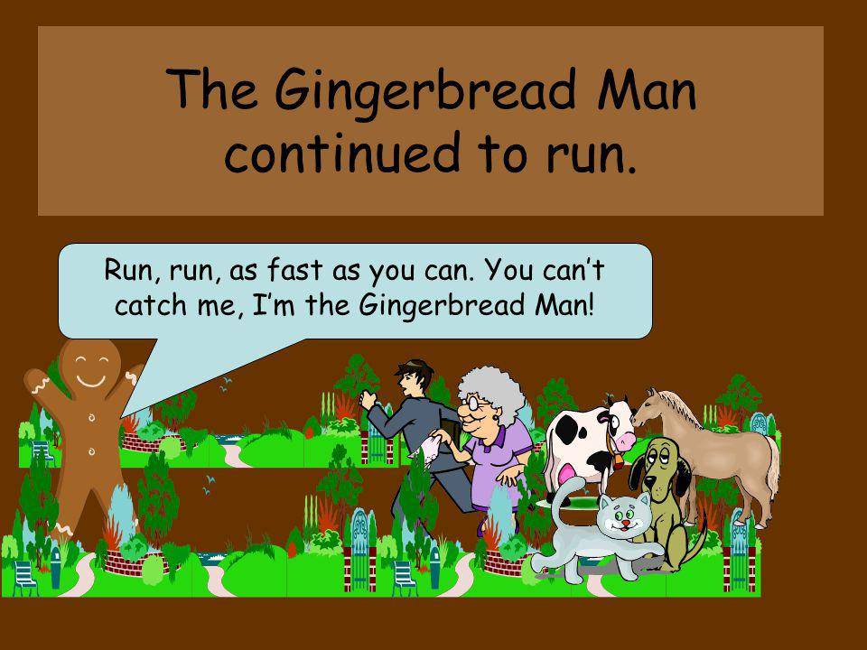 The Gingerbread Man continued to run.