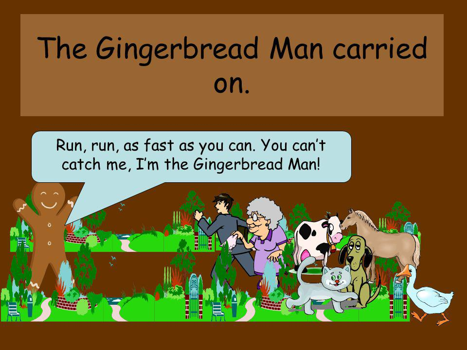 The Gingerbread Man carried on.