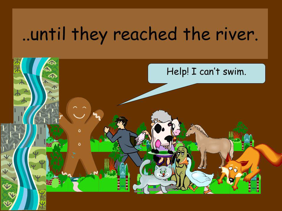 ..until they reached the river.
