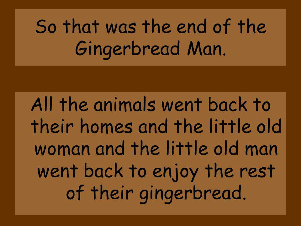 So that was the end of the Gingerbread Man.