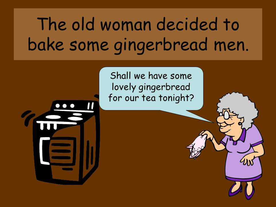 The old woman decided to bake some gingerbread men.