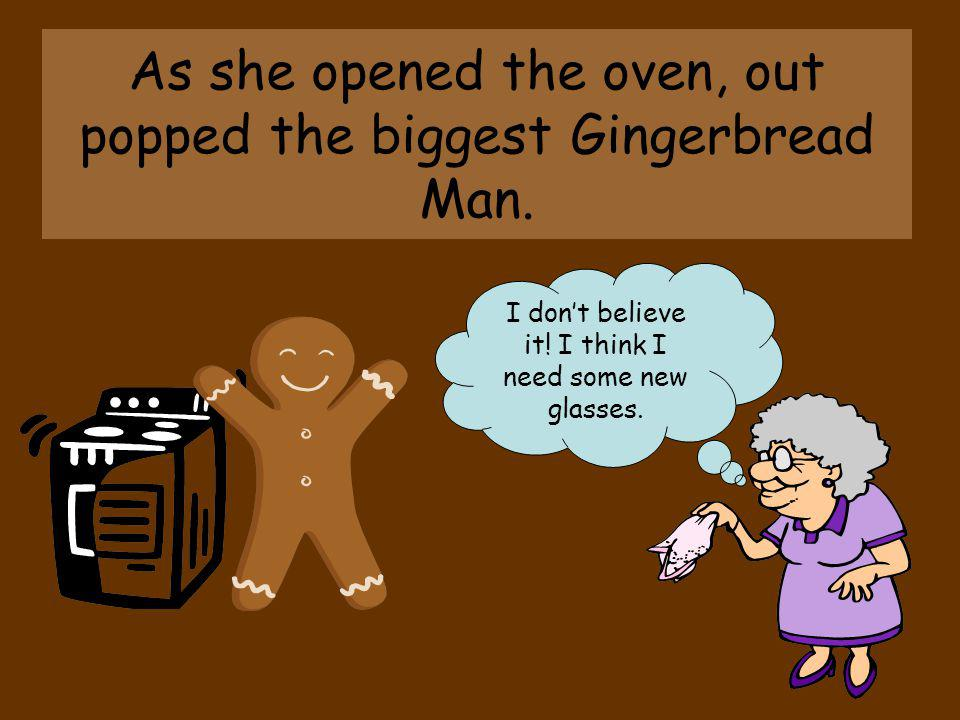 As she opened the oven, out popped the biggest Gingerbread Man.