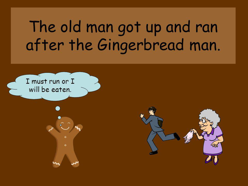 The old man got up and ran after the Gingerbread man.