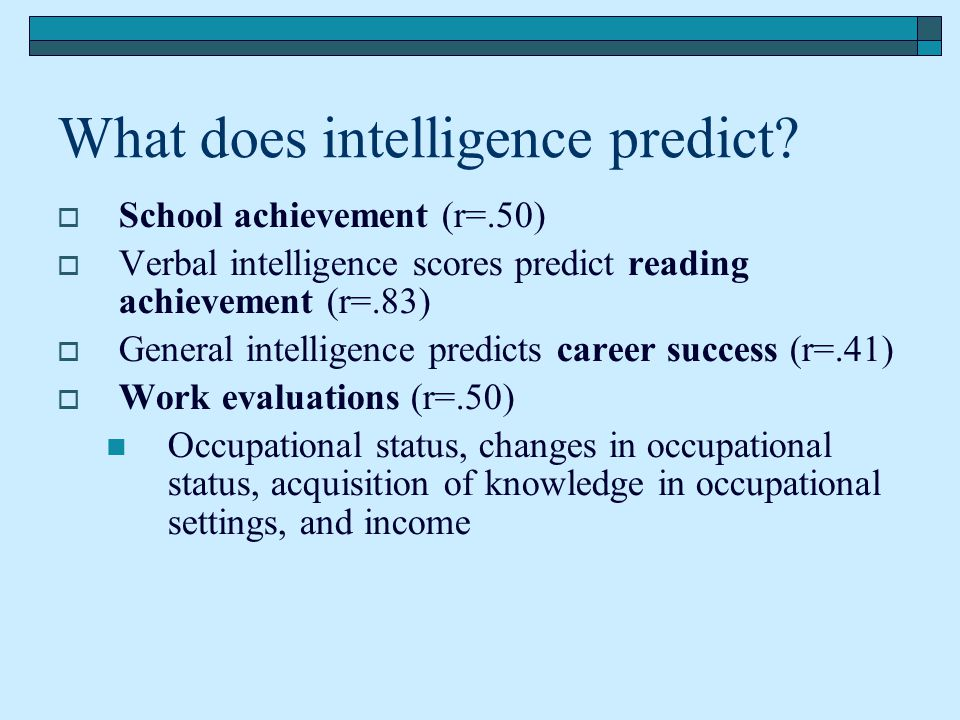 What does intelligence predict