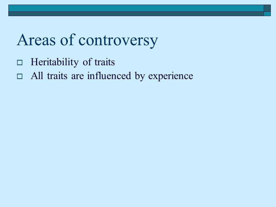 Areas of controversy Heritability of traits
