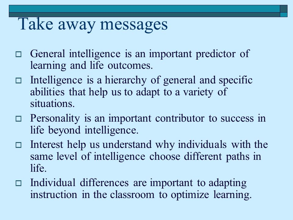 Take away messages General intelligence is an important predictor of learning and life outcomes.