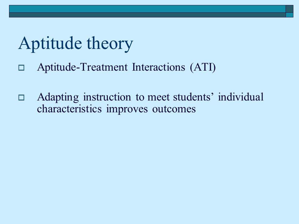 Aptitude theory Aptitude-Treatment Interactions (ATI)