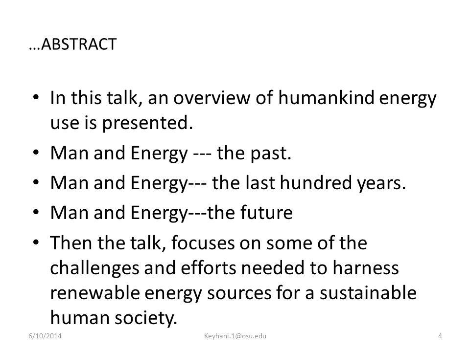 In this talk, an overview of humankind energy use is presented.
