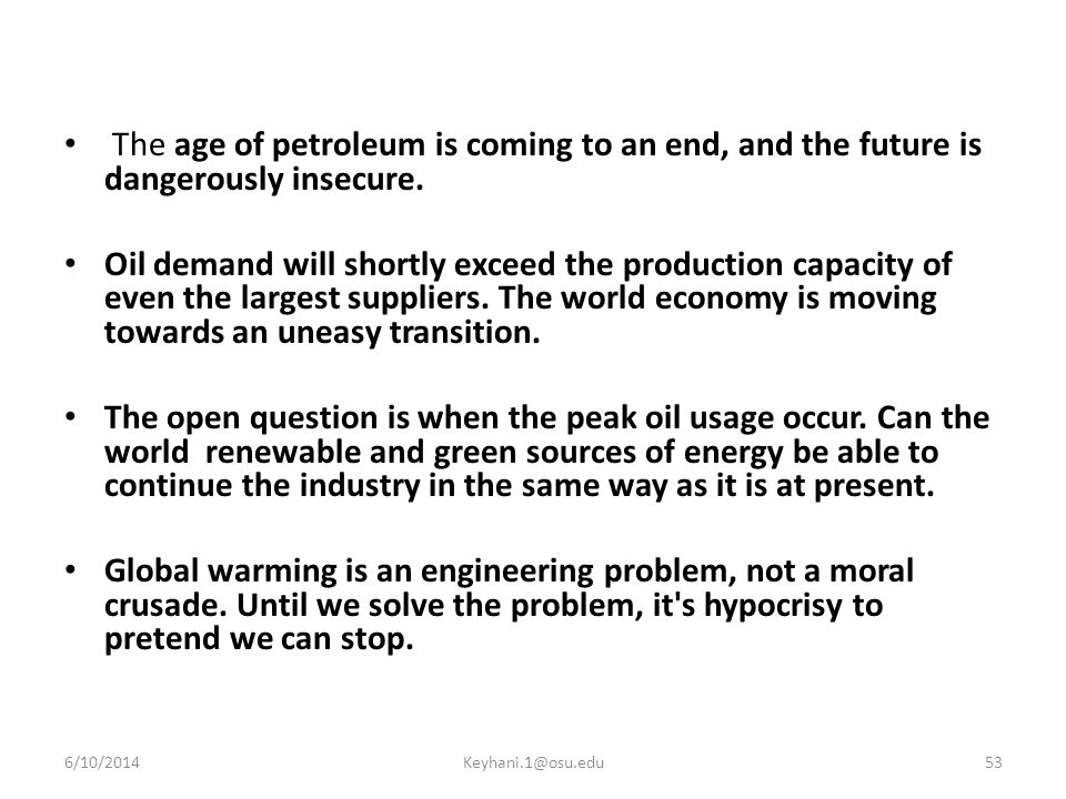 The age of petroleum is coming to an end, and the future is dangerously insecure.