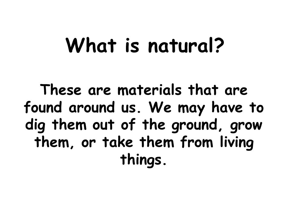 What is natural. These are materials that are found around us.