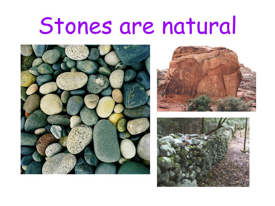 Stones are natural