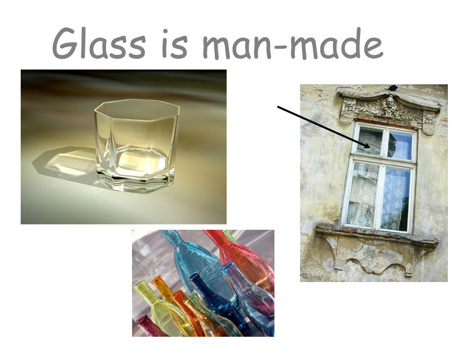 Glass is man-made