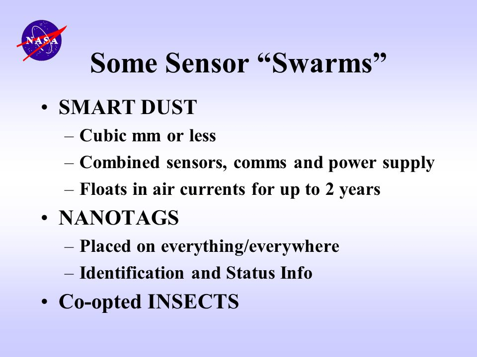 Some Sensor Swarms SMART DUST NANOTAGS Co-opted INSECTS