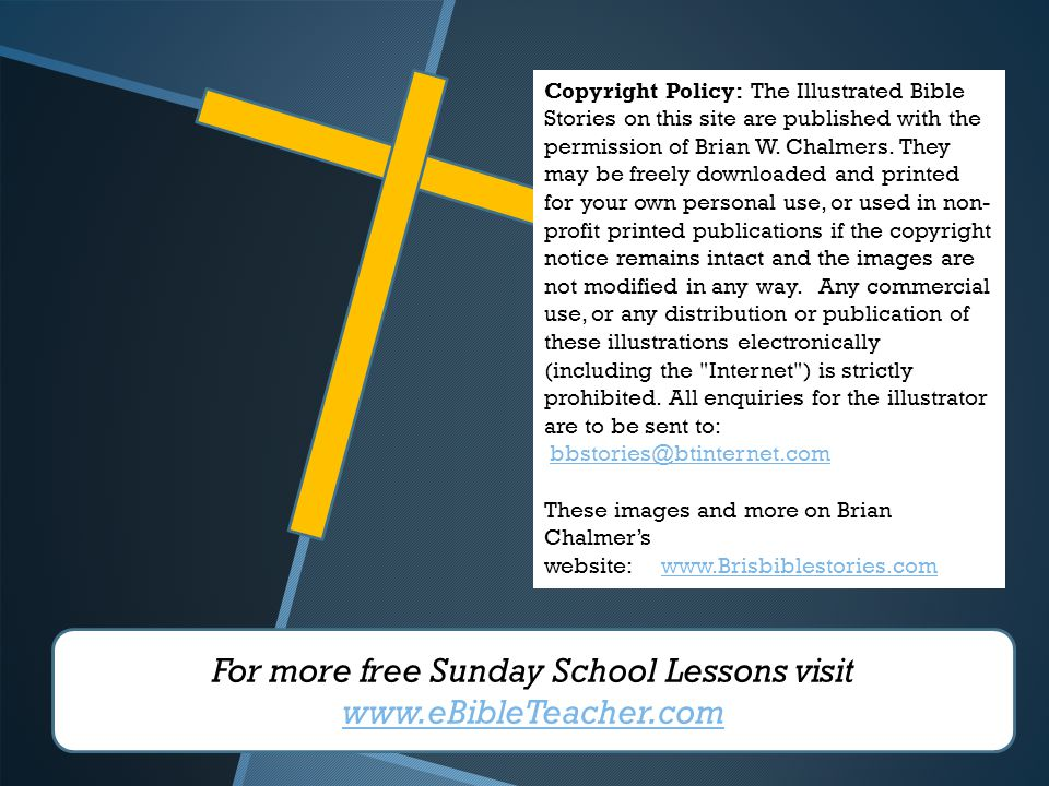 For more free Sunday School Lessons visit www.eBibleTeacher.com