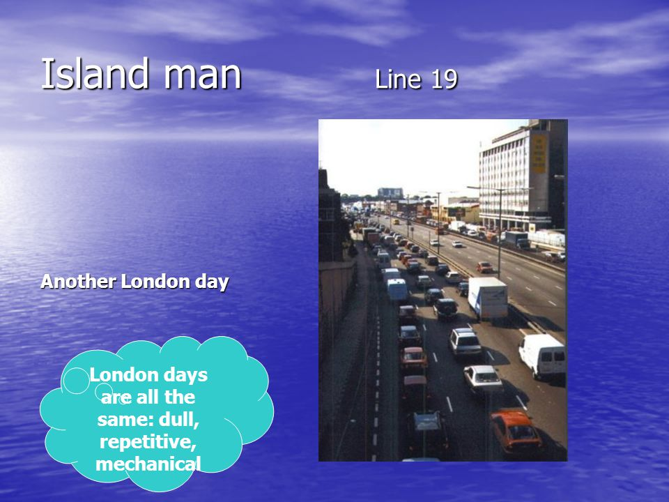 London days are all the same: dull, repetitive, mechanical