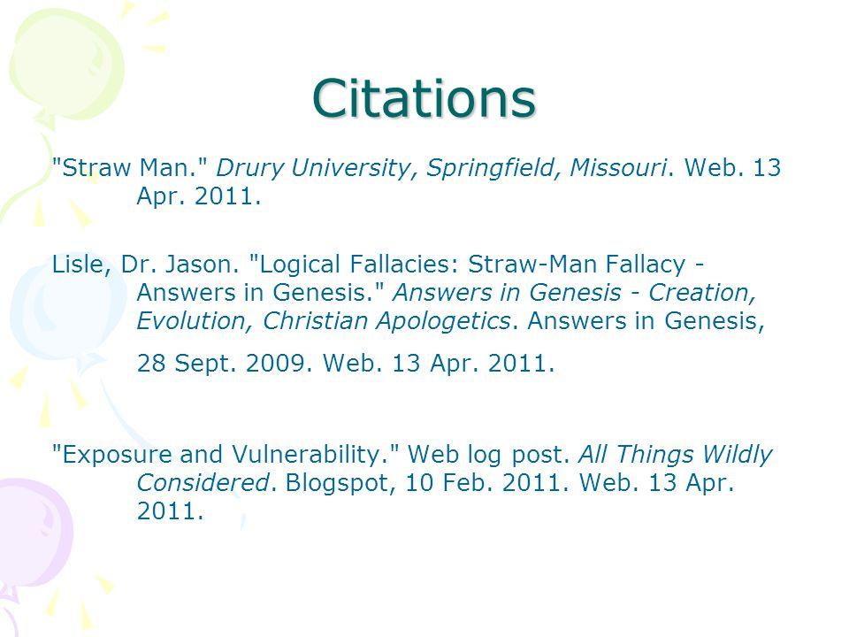 Citations Straw Man. Drury University, Springfield, Missouri. Web. 13 Apr. 2011.