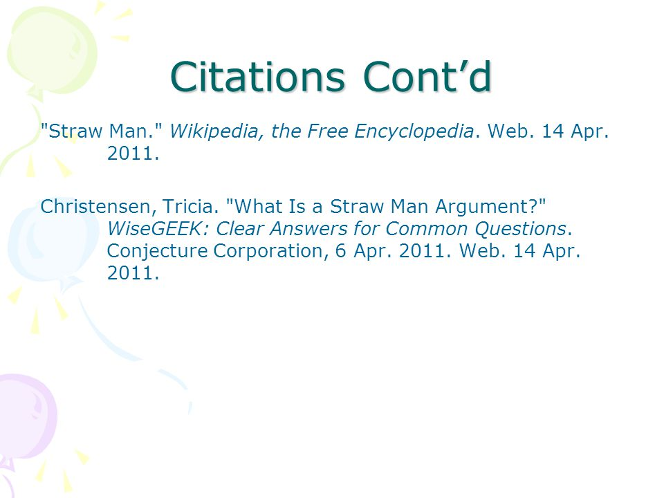 Citations Cont'd Straw Man. Wikipedia, the Free Encyclopedia. Web. 14 Apr. 2011.