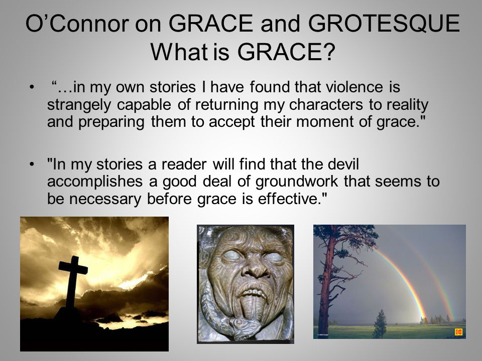 O'Connor on GRACE and GROTESQUE What is GRACE