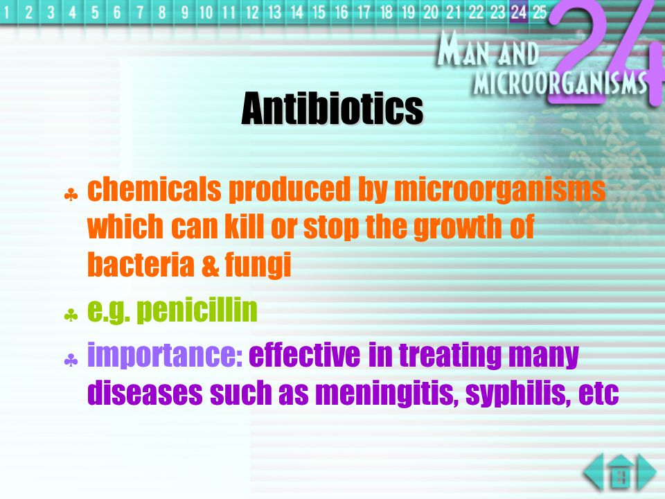 Antibiotics chemicals produced by microorganisms which can kill or stop the growth of bacteria & fungi.