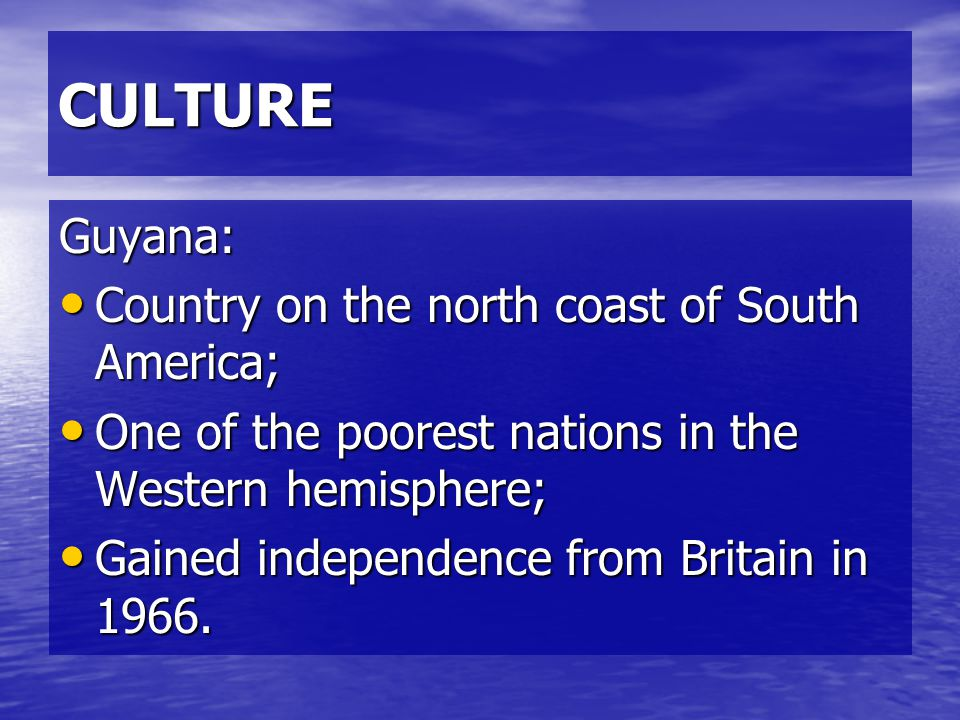 CULTURE Guyana: Country on the north coast of South America;